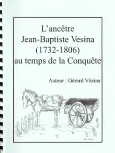 L'Ancêtre Jean-Baptiste Vesina / Gérard Vézina